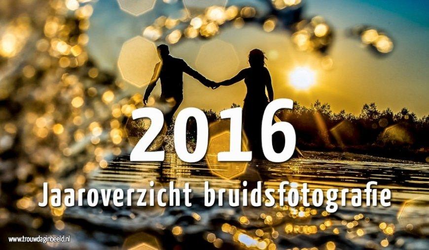 Jaaroverzicht bruidsfotografie 2016